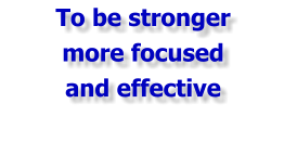 To be stronger more focused and effective