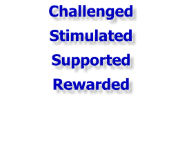 Challenged Stimulated Supported Rewarded
